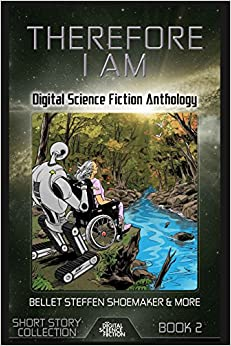 Therefore I Am: Digital Science Fiction Anthology: Volume 2 (Digital Science Fiction Short Stories Series One)