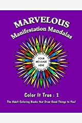 """Marvelous Manifestation Mandalas: """"Color it True"""" Adult Coloring Books that Draw Good Things to You (Volume 1) Paperback"""