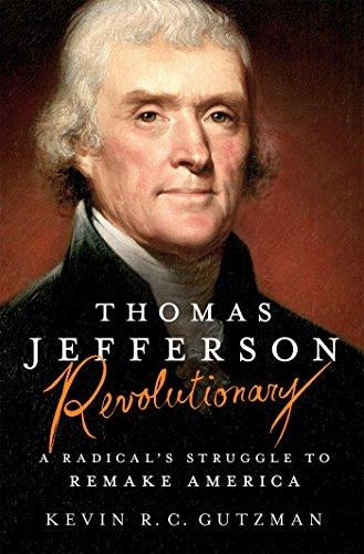 Thomas Jefferson - Revolutionary: A Radical's Struggle to Remake America (A Thomas Jefferson Education)