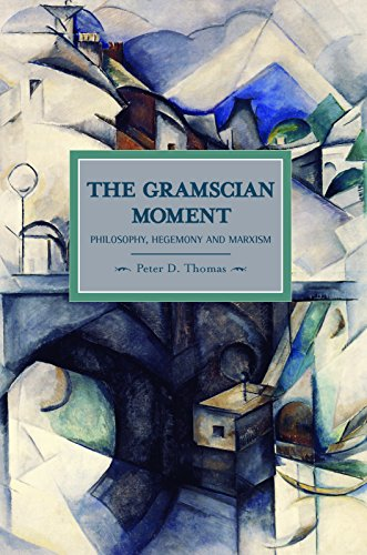 The Gramscian Moment: Philosophy, Hegemony and Marxism (Historical Materialism)