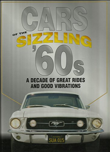 Cars Of The Sizzling 60's: A Decade Of Great Rides And Good Vibrations (Automotive) (60s Of The Cars)