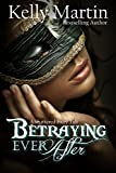 Betraying Ever After: A Shattered Fairytale