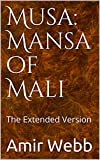 Musa: Mansa of Mali: The Extended Version