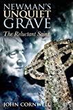 Newman`s Unquiet Grave: The Reluctant Saint