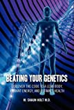 Beating Your Genetics, M. Shaun Holt, 1432718800