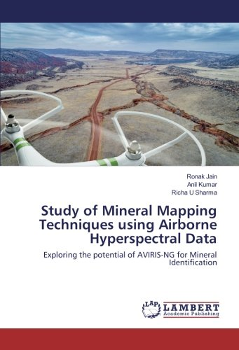 Study of Mineral Mapping Techniques using Airborne Hyperspectral Data: Exploring the potential of AVIRIS-NG for Mineral Identification