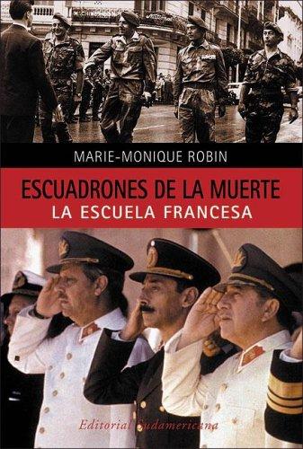 Los Escuadrones De La Muerte The Death Squadron Investigacion Periodistica Journalistic Investigation Spanish Edition Robin Marie Monique 9789500726849 Books
