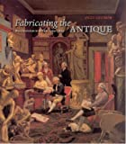 img - for Fabricating the Antique: Neoclassicism in Britain, 1760-1800 book / textbook / text book