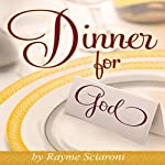 Dinner for God: An Inspirational and NEW New Age Story Filled with Creativity for a Spiritual Cuisine | Rayme Scarioni