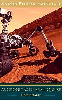As Crônicas de Sean Queise - Dossiê Marte (Coleção Sean Queise Livro 3) por [Malucelli, Marcia Ribeiro]