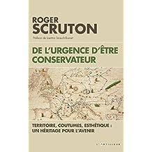 De l'urgence d'être conservateur : Territoire, coutumes, esthétique, un héritage pour l'avenir (French Edition)