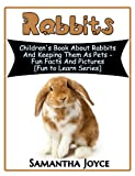 Rabbits: A Children's Book About Rabbits And Keeping Them As Pets (Fun To Learn 4)