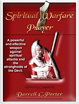 Spiritual Warfare Prayer: A powerful and effective weapon against spiritual attacks and the strongholds of the Devil. by [Porter, Darrell]