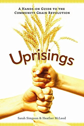 Uprisings: A Hands-On Guide to the Community Grain Revolution by Sarah Simpson, Heather McLeod