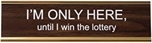 """""""I'M ONLY HERE until I win the lottery"""" Engraved Office Nameplate/Plaque, 2"""" x 8"""", Brown and Gold"""