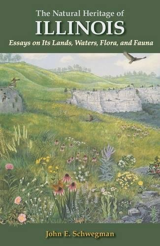 The Natural Heritage of Illinois: Essays on Its Lands, Waters, Flora, and Fauna