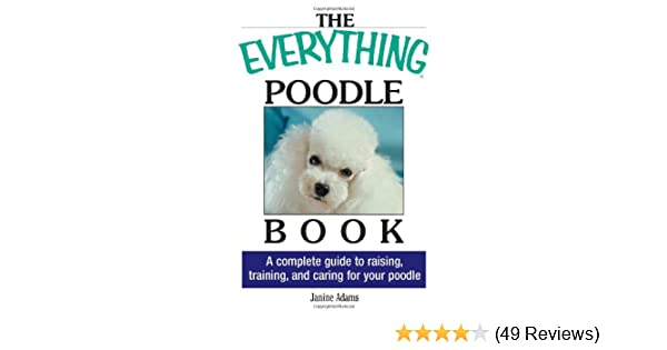 Poodle - The Water Dog: Your Guide to Owning and Caring for a Poodle
