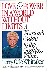 Love and Power in a World Without Limits: A Woman's Guide to the Goddess Within