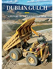 Dublin Gulch: A History of the Eagle Gold Mine
