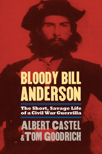 Bloody Bill Anderson: The Short, Savage Life of a Civil War ()