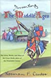 Inventing the Middle Ages: Lives, Works and Ideas of the Great Medievalists of the 20th Century