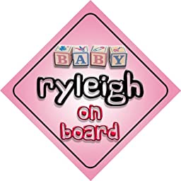 Baby Girl Ryleigh on board novelty car sign gift / present for new child / newborn baby