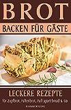 Brot backen für Gäste: Leckere Rezepte für Zupfbrot, Faltenbrot, Pull-apart-bread & Co (German Edition)