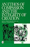 img - for An Ethos of Compassion and the Integrity of Creation (Institute for Christian Studies S) book / textbook / text book