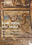 Rome, Persia, and Arabia: Shaping the Middle East from Pompey to Muhammad