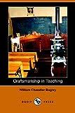 Craftsmanship in Teaching, William Chandler Bagley, 1406504424
