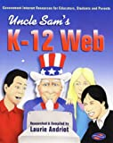 Uncle Sam's K-12 Web, Laurie Andriot, 0910965323