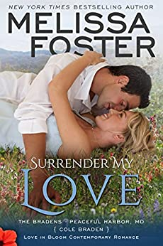 Surrender My Love: Cole Braden (Love in Bloom: The Bradens at Peaceful Harbor Book 2) by [Foster, Melissa]