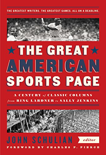 (The Great American Sports Page: A Century of Classic Columns from Ring Lardner  to Sally Jenkins: A Library of America Special Publication)