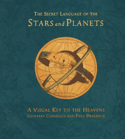 The Secret Language of Stars and Planets: A Visual Key to the Heavens by Chronicle Books