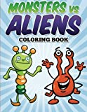Monsters vs Aliens Coloring Book: Coloring & Activity Book for Kids Ages 3-8