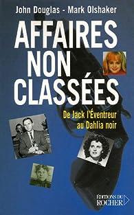 Affaires non classées : De Jack l'Eventreur au Dahlia noir par John Edward Douglas