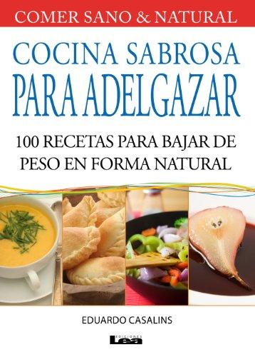 Cocina sabrosa para adelgazar, 100 recetas para bajar de peso en forma natural (Comer Sano & Natural / Eat Healthy & Natural) (Spanish Edition)