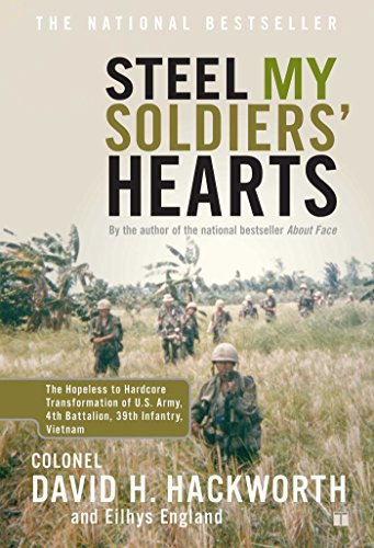 Soldiers Heart - Steel My Soldiers' Hearts: The Hopeless to Hardcore Transformation of U.S. Army, 4th Battalion, 39th Infantry, Vietnam