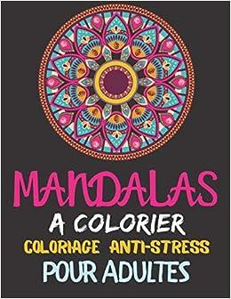 Mandalas A Colorier Coloriage Anti Stress Pour Adultes 45 Mandalas A Colorier Pour La Relaxation La Detente Coloriage Zen 100 Pages 8 5 11 Pouces Couverture Mat Francais Amazon Fr Notebooks Journals