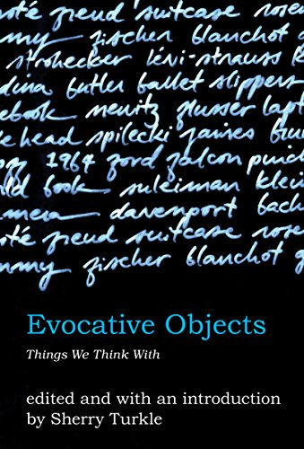 Evocative Objects: Things We Think: Things We Think With (MIT Press)