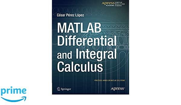 MATLAB Differential and Integral Calculus: Cesar Perez Lopez