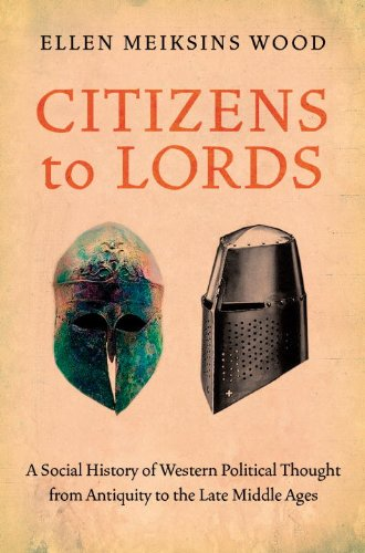 Citizens to Lords: A Social History of Western Political Thought from Antiquity to the Late Middle Ages (Ellen Meiksins Wood compare prices)