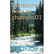 Balladons nous en chanson 01 (French Edition)