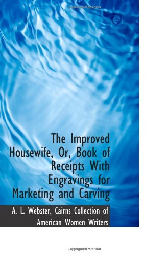 Read Online The Improved Housewife, Or, Book of Receipts With Engravings for Marketing and Carving pdf