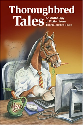 Thoroughbred Tales: An Anthology of Fiction from Thoroughbred Times (Orig. Thoroughbred Times Racing Almanac)