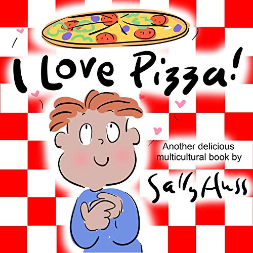 I Love Pizza Silly Childrens Multicultural Picture Book About The