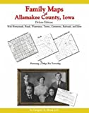Family Maps of Allamakee County, Iowa, Deluxe Edition : With Homesteads, Roads, Waterways, Towns, Cemeteries, Railroads, and More, Boyd, Gregory A., 1420310801