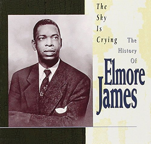 The Sky Is Crying: The History of Elmore James by JAMES,ELMORE