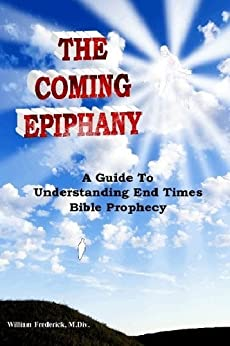 The Coming Epiphany: Your Guide To Understanding End Times Bible Prophecy by [Frederick, William]