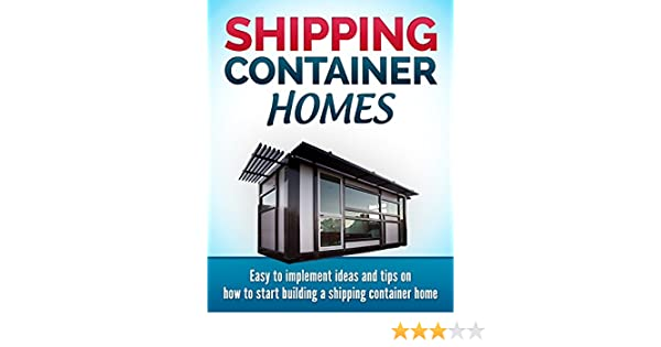 Amazon Com Shipping Container Homes Easy To Implement Ideas And